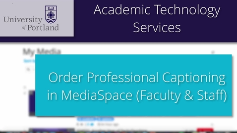 Thumbnail for entry Ordering Professional Captions in MediaSpace (Faculty & Staff only)