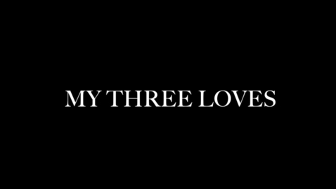 Thumbnail for entry My Three Loves
