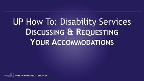 UP How-To Disability Services - Discussing and Requesting Accommodations