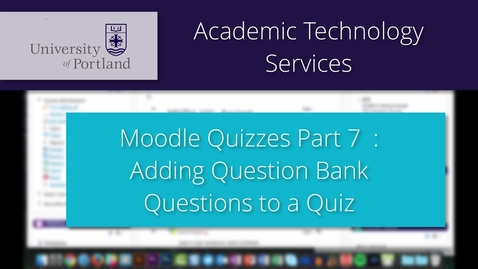 Thumbnail for entry Moodle Quiz 7/8: Adding Question Bank to a Quiz