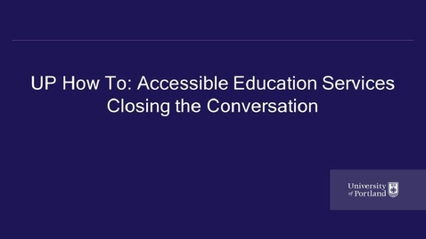 Thumbnail for entry UP How To- Accessible Education Services- Closing the Conversation