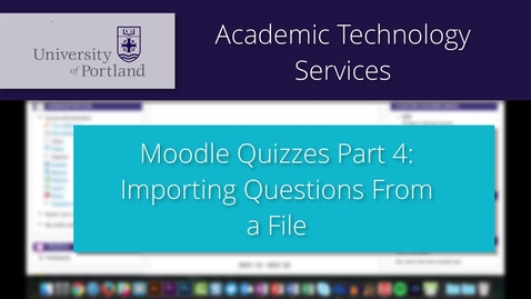 Thumbnail for entry Moodle Quiz 4/8: Importing Questions From a File