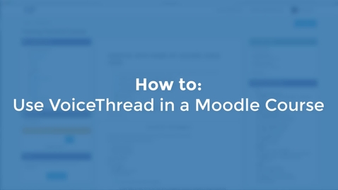 Thumbnail for entry How to Use VoiceThread in Moodle
