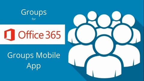 Thumbnail for entry Office 365 Groups: Using the Mobile App