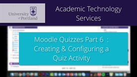 Thumbnail for entry Moodle Quiz 6/8: Creating & Configuring a Quiz Activity