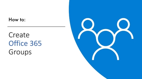Thumbnail for entry Office 365 Groups: Creating a Group Training