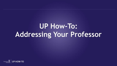 Thumbnail for entry UP How-To: Addressing Your Professor