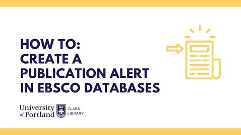 Thumbnail for entry How to: Create a Publication Alert in EBSCO Databases