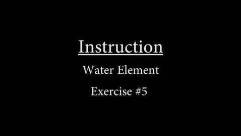 Thumbnail for entry Water #5 Instruction.mp4