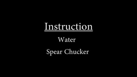 Thumbnail for entry Water Spear Chucker Instruction.mp4