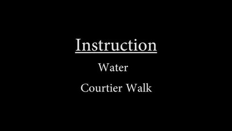 Thumbnail for entry Water Courtier Walk Instruction.mp4