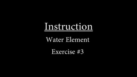 Thumbnail for entry Water #3 Instruction.mp4
