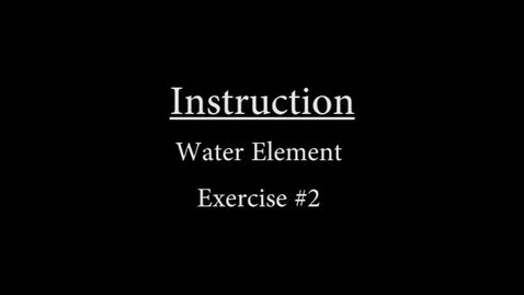 Thumbnail for entry Water #2 Instruction.mp4