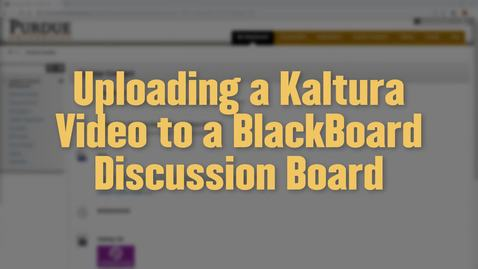 Thumbnail for entry Uploading a Video to the Blackboard Discussion Board Using Kaltura