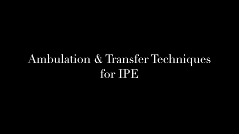 Thumbnail for entry Ambulation & Transfer Techniques for IPE