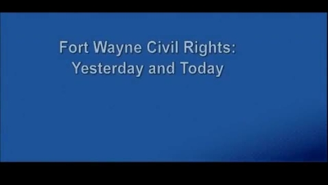 Thumbnail for entry Fort Wayne Civil Rights Part I