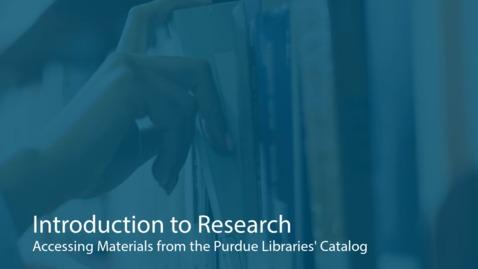 Thumbnail for entry Accessing Materials from the Purdue Libraries' Catalog