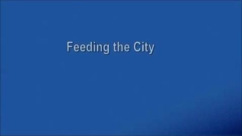Thumbnail for entry Feeding the City, Part I