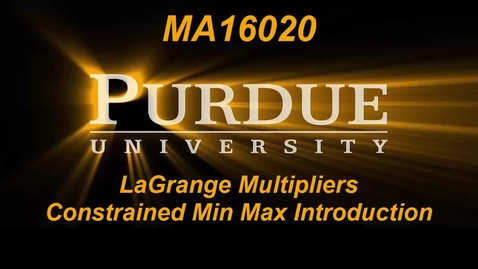 Thumbnail for entry LaGrange Multipliers Constrained Min Max Introduction