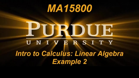 Thumbnail for entry Intro to Calc_Linear Algebra Example 2 MA15800