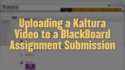 Thumbnail for entry Uploading a Video to a Blackboard Assignment Using Kaltura